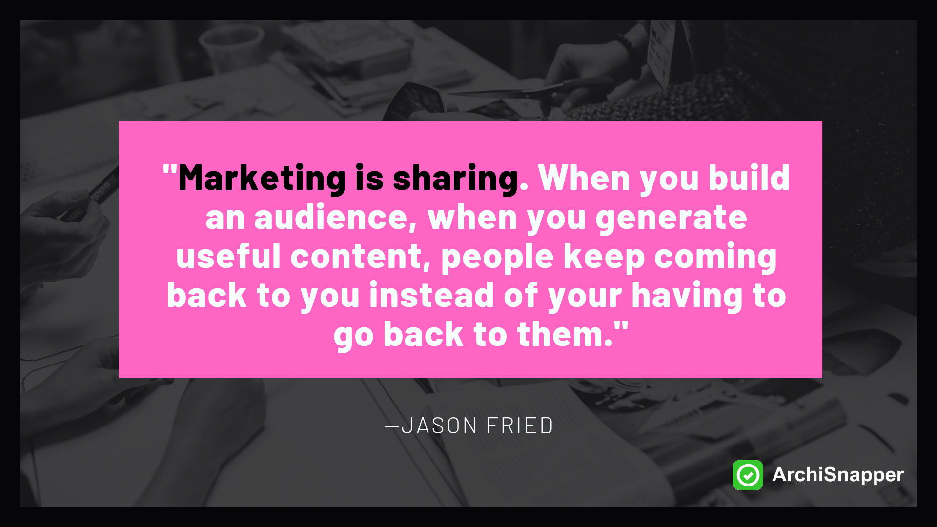 Marketing is sharing quote by Jason Fried | Archisnapper