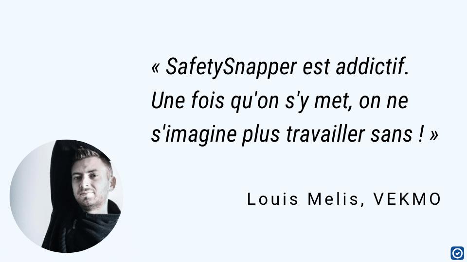 Louis Melis VEKMO SafetySnapper est addictif Une fois qu'on s'y met on ne s'imagine plus travailler sans ! »