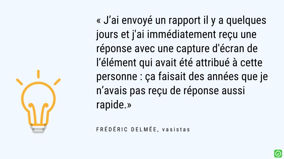 ça faisait des années que je n'avais pas reçu de réponse aussi rapide - Frédéric Delmée