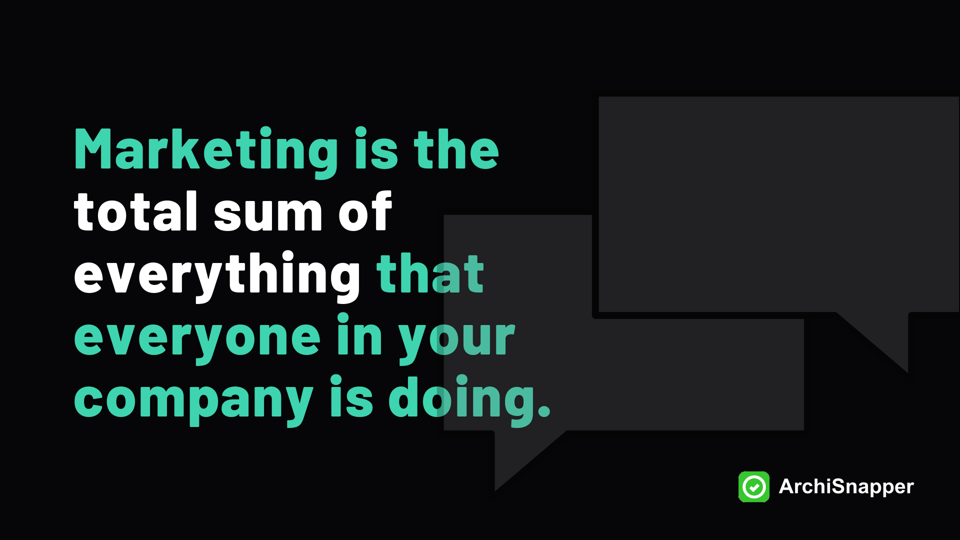 Marketing is the total sum of everything that everyone in your company is doing | ArchiSnapper