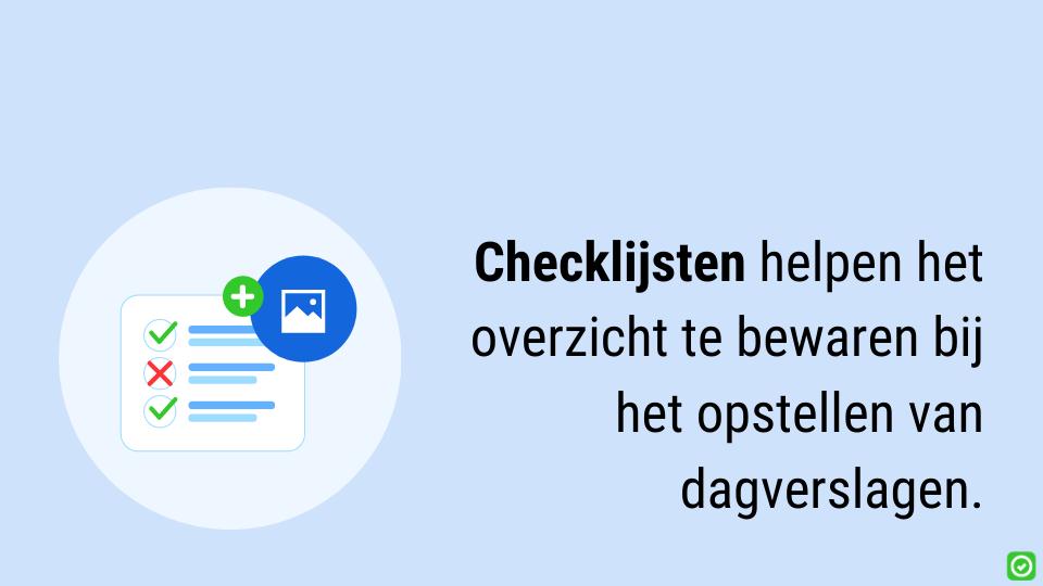 gebruik een checklijst bij het opstellen van dagverslagen