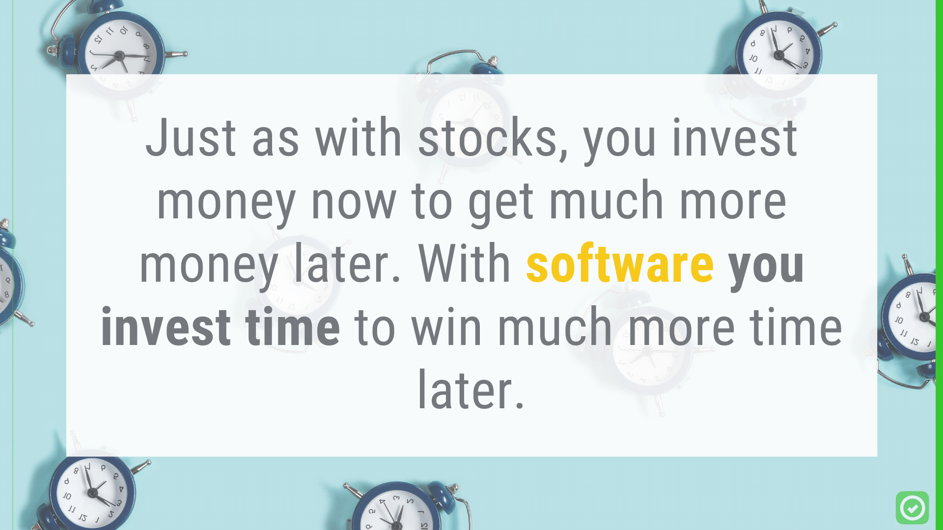 Just as with stocks, you invest money now to get much more money later. With software, you invest time to win much more time later. | ArchiSnapper