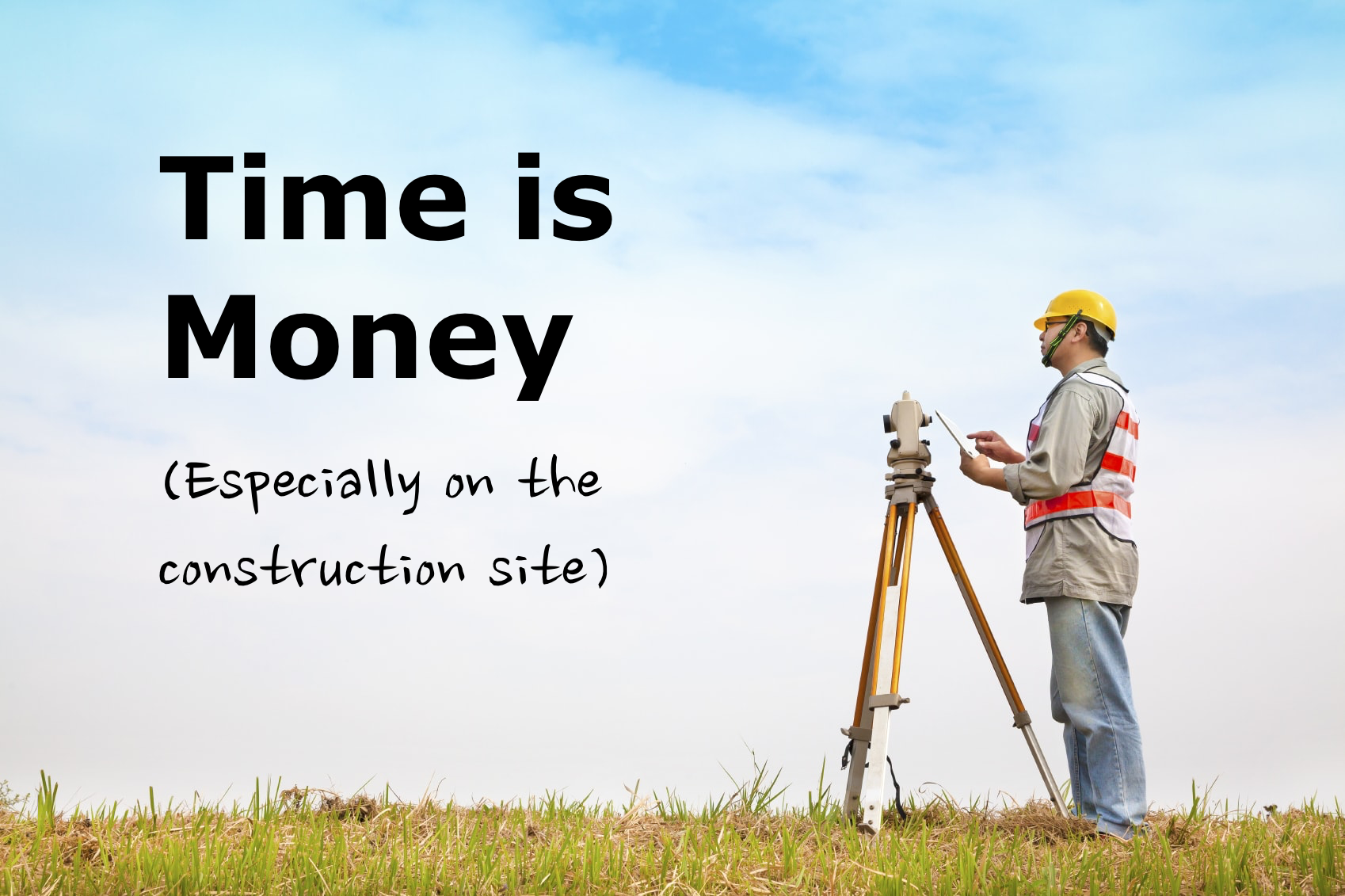 time is money on the construction site